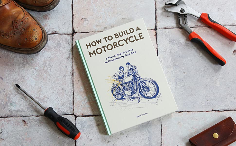 HOW TO BUILD A MOTORCYCLE: Illustrated Guide by Gary Inman.